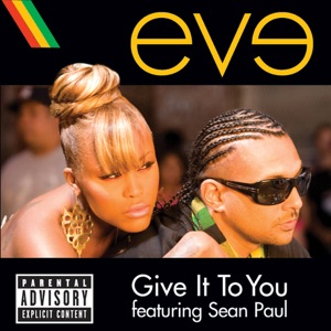 Eve featuring Sean Paul - Give It to You feat. Sean Paul