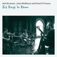 Six Days in Down by Bob Brozman, John McSherry & Dónal O'Connor on Apple Music