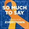 So Much to Say: Songs for Everytown