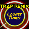 Looney Tunes (Trap Remix) - Trap Remix Guys