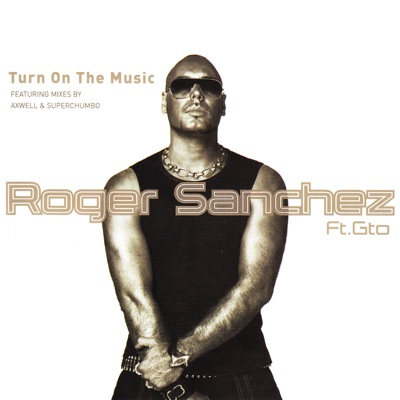 Turn on the Music (feat. GTO) - Roger Sanchez