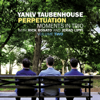Yaniv Taubenhouse - Perpetuation. Moments in Trio, Vol. Two (feat. Rick Rosato & Jerad Lippi)  artwork