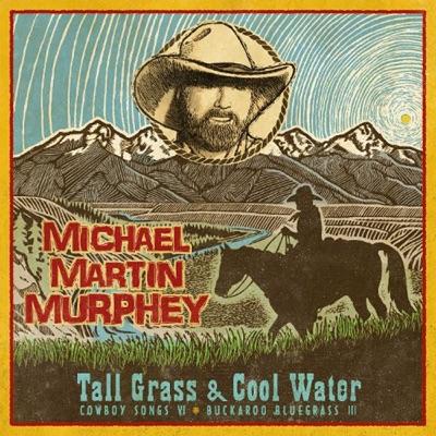 Tall Grass & Cool Water - Buckaroo Blue Grass III - Michael Martin Murphey