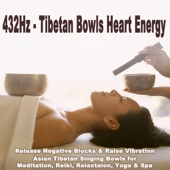 432Hz - Tibetan Bowls Heart Energy (Release Negative Blocks & Raise Vibration with Asian Tibetan Singing Bowls for Meditation, Reiki, Relaxation,yoga & Spa