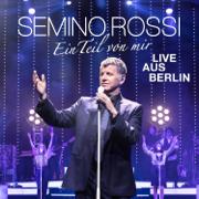 Ein Teil von mir (Live aus Berlin) - Semino Rossi - Semino Rossi