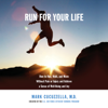 Mark Cucuzzella, MD - Run for Your Life: How to Run, Walk, and Move Without Pain or Injury and Achieve a Sense of Well-Being and Joy (Unabridged) artwork