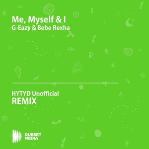 Me, Myself & I (HYTYD Unofficial Remix) [G-Eazy & Bebe Rexha] - Single Mp3 Download