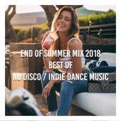 End of Summer Mix 2018 Best of Nu Disco / Indie Dance Music