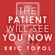 Eric Topol, MD - The Patient Will See You Now: The Future of Medicine Is in Your Hands