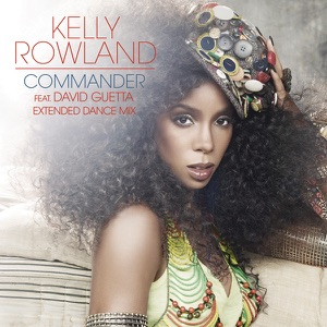 Kelly Rowland - Commander (Extended Dance Mix) [feat. David Guetta]