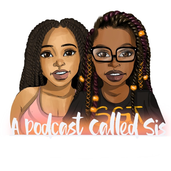 A Podcast Called Sis