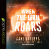 Carl Gallups & Joseph Farah - When the Lion Roars: Understanding the Implications of Ancient Prophecies for Our Time artwork