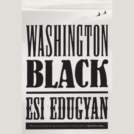 Washington Black: A Novel (Unabridged) audiobook