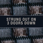 Strung Out On 3 Doors Down