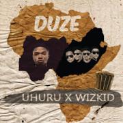Duze (feat. Wizkid) - Uhuru