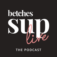 The Betches Sup Podcast podcast