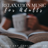 Relaxation Music for Adults - Study and Concentration Music Collection 2018 - Wisdom Academy & Relaxation Study Music
