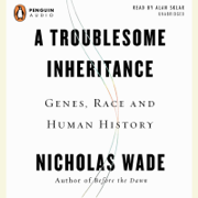 A Troublesome Inheritance: Genes, Race, and Human History (Unabridged)