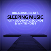 Binaural Beats Sleeping Music with Soothing Sounds and White Noise