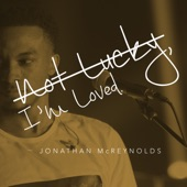 Jonathan McReynolds - Not Lucky, I'm Loved