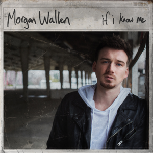 If I Know Me  Morgan Wallen Morgan Wallen album songs, reviews, credits