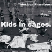 Mexican Pharmacy - Kids in Cages