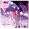 Latin Dance Club Vibes – Summer Edition: Hot Party Grooves, Tropical Cocktail Bar Music