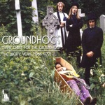 Thank Christ for the Groundhogs: The Liberty Years 1968 - 1972