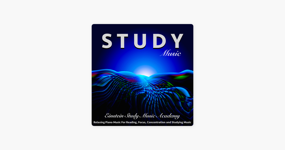 Study Music: Relaxing Piano Music for Reading, Focus, Concentration and  Studying Music by Einstein Study Music Academy
