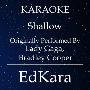 EdKara - Shallow (Originally Performed by Lady Gaga & Bradley Cooper) [Karaoke No Guide Melody Version]