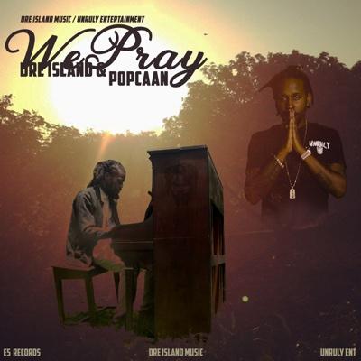 We Pray (feat. Popcaan) - Dre Island song