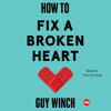 Dr. Guy Winch - How to Fix a Broken Heart (Unabridged)  artwork