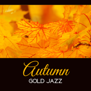 Autumn Gold Jazz – Mellow Tones for Evening, Instrumental Lounge 2017, Amazing Feelings, Jazz Therapy - Gentle Music Collection