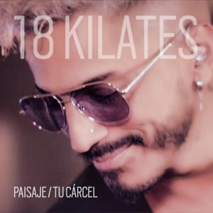 18 Kilates - Paisaje / Tu Cárcel