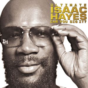 Isaac Hayes - Ultimate Isaac Hayes: Can You Dig It?