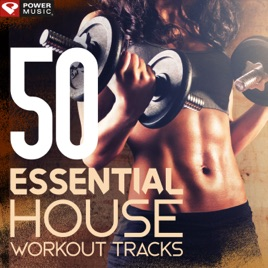 ‎50 Essential House Workout Tracks (Unmixed Workout Music Ideal for Gym,  Jogging, Running, Cycling, Cardio and Fitness 122-126 BPM) by Power Music