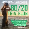 Matt Fitzgerald & David Warden - 80/20 Triathlon  artwork