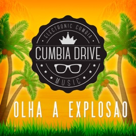 Olha a Explosão - Single by Cumbia Drive