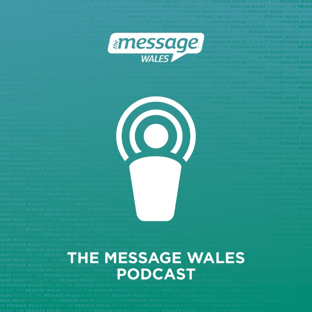 The Message Wales Podcast by The Message Trust on Apple