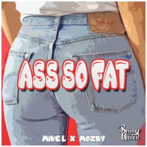Mike L & Mozby - Ass So Fat