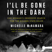 Download I'll Be Gone in the Dark: One Woman's Obsessive Search for the Golden State Killer (Unabridged) Audio Book