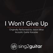 I Won't Give up (Originally Performed by Jason Mraz) [Acoustic Guitar Karaoke]