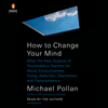 Michael Pollan - How to Change Your Mind (Unabridged)  artwork