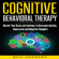 Bill Andrews - Cognitive Behavioral Therapy (CBT): Master Your Brain and Emotions to Overcome Anxiety, Depression and Negative Thoughts: CBT Self Help, Book 1- Cognitive Behavioral Therapy (Unabridged)