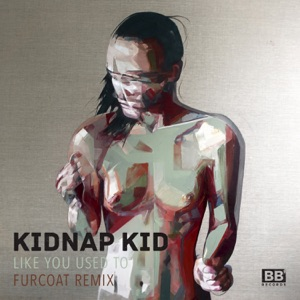 Kidnap - Like You Used To (Fur Coat Remix)