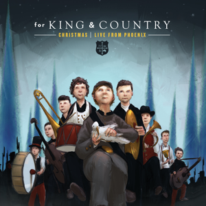 Christmas LIVE from Phoenix  for KING  COUNTRY for KING & COUNTRY album songs, reviews, credits