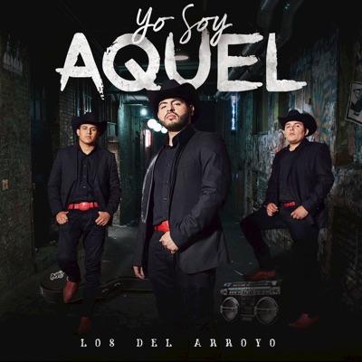 Yo Soy Aquel - Los del Arroyo