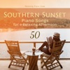 Southern Sunset - 50 Piano Songs for a Relaxing Afternoon