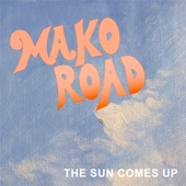 Mako Road - The Sun Comes Up