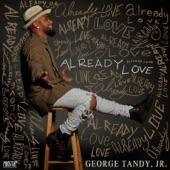 George Tandy, Jr. - Already Love